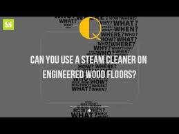 can you use a steam cleaner on engineered wood floors