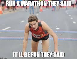 Running Marathon Meme - run a marathon they said imgflip