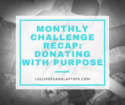 Challenge Purpose Monthly Challenge Recap Donating With Purpose Lollipops Laptops