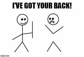 I Ve Got Your Back Meme - got your back imgflip