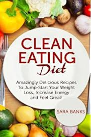 the clean eating cookbook u0026 diet over 100 healthy whole food