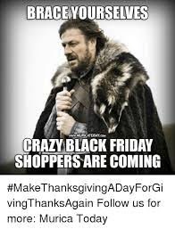 Black Friday Shopping Meme - brace yourselves twwwmuricatoday com crazy black friday shoppers
