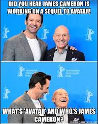 Patrick Stewart Meme Generator - did you hear james cameron is working on a sequel to avatar