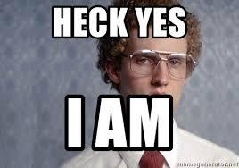 I Am Meme - heck yes i am napoleon dynamite meme generator
