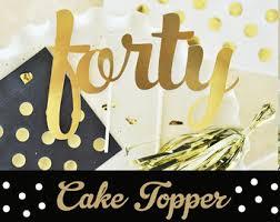 40 cake topper 40 cake topper 40th birthday cake topper 40th birthday