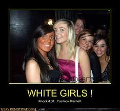 White Girl Tanning Meme - white girls very demotivational demotivational posters very