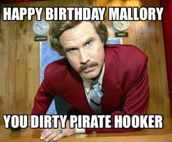 Birthday Memes Dirty - meme creator happy birthday mallory you dirty pirate hooker meme