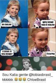 Chloe Memes - oi chloe equal o seu nome meu nome nao chloe e katia sou katia