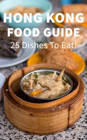 hong kong food guide 25 must eat dishes u0026 where you can try them