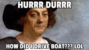 Christopher Columbus Memes - revealed goofy dumbfuck christopher columbus had to have a moslem