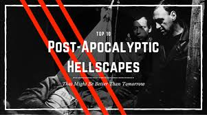 top 10 post apocalyptic hellscapes that might be better than