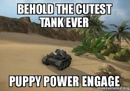 Tank Meme - behold the cutest tank ever puppy power engage make a meme