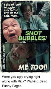 Crying Rick Meme - i did ok until maggie started to cry at the end then snot bubbles