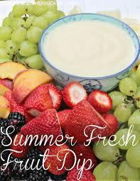 Easy Summer Entertaining Summer Fruit Dip Summer Picnic Potlucks And Fresh Fruit