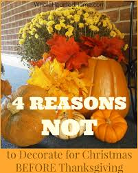 why do christians celebrate thanksgiving 4 reasons not to decorate for christmas before thanksgiving