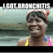 Bronchitis Meme - ilgot bronchitis boston comcast meme on me me