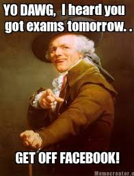 Facebook Meme Creator - meme creator yo dawg i heard you got exams tomorrow get off