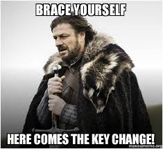 Change Meme - brace yourself here comes the key change brace yourself game of