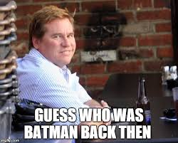 Val Kilmer Batman Meme - fat val kilmer meme imgflip