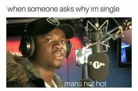 Meme Single - dopl3r com memes when someone asks why im single 1a mans not hot