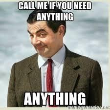 Call Me Meme - call me if you need anything anything mr bean meme generator