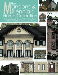 the mansions u0026 millennials home collection 16 house plans for