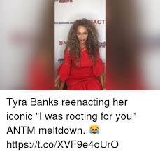 Antm Meme - gt tyra banks reenacting her iconic i was rooting for you antm