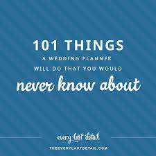wedding planning 101 101 things a wedding planner will do that you would never