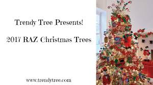 2017 raz christmas trees youtube