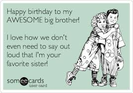 happy birthday to my awesome big brother i love how we don u0027t even