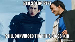 Solo Meme - ben solo pfft still convinced that he s biggs kid make a meme