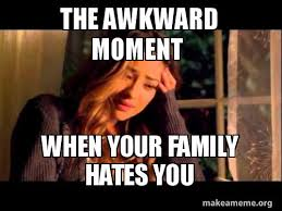 Awkward Moment Meme - the awkward moment when your family hates you make a meme