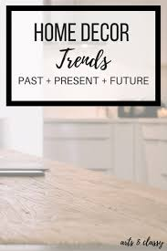 home decor past present and future trends arts and classy