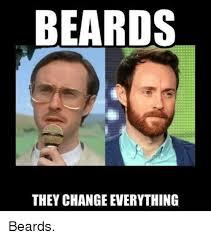 Memes About Beards - beards they change everything beards beard meme on me me