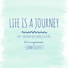 life is a journey that u0027s measured not in miles or years but in