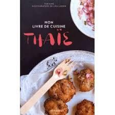 cuisine thaï pour débutants mon livre de cuisine thaie librairie gourmande