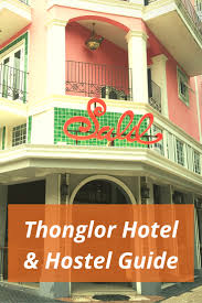 thonglor hotel hostel guide best places to stay in thonglor