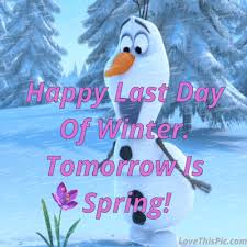 tomorrow is happy last day of winter pictures photos
