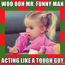 Tough Guy Memes - acting like tough guy funny picture