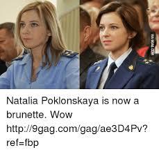 Natalia Poklonskaya Meme - via 9 gagcom natalia poklonskaya is now a brunette wow