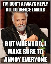 Reply All Meme - i m don t always reply all to office emails but when i do i make