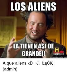 Meme Generator Alien - los aliens latienen aside grande history com memegeneratornet a
