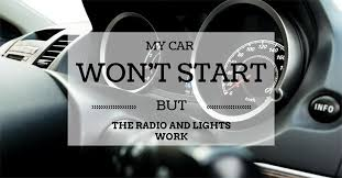 My Car Won T Start But The Radio And Lights Work Wheel On Road