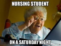 Nursing Student Meme - nursing student on a saturday night make a meme
