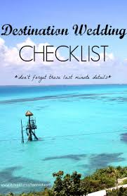 destination wedding planner your last minute destination wedding checklist destination