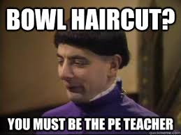 Bowl Haircut Meme - bowl haircut you must be the pe teacher funny meme image