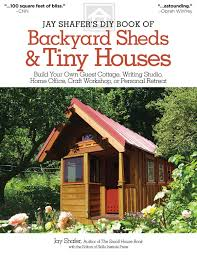 jay shafer u0027s diy book of backyard sheds u0026 tiny houses fox chapel