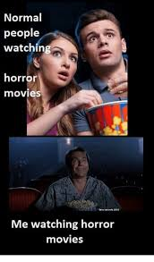 Meme Movies - normal people watching horror movies me watching horror movies