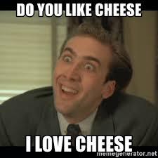 Cheese Meme - do you like cheese i love cheese nick cage meme generator