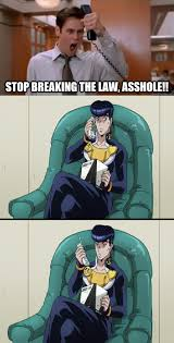 Stop Breaking The Law Meme - jim carrey yells at josuke jojo s bizarre adventure know your meme